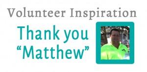 Volunteer Highlight:   Matthew